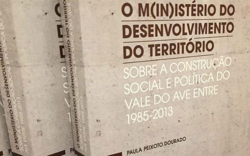 Paula Peixoto Dourado   O M(in)istério do Desenvolvimento do Território do Vale do Ave (lançamento do livro na Casa do Território)