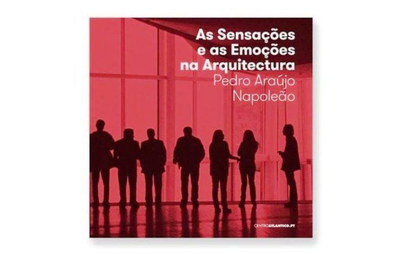 Raias Poéticas, 7ª ed – 2018 | As Sensações e as Emoções na Arquitectura, de Pedro Araújo Napoleão. Lançamento do livro será efetuado na sessão de abertura das Raias 2018