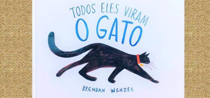 Fábrica de  Histórias | Um livro por semana… Por Clara Haddad # 03 Todos eles viram o gato, de Brendan Wenzel
