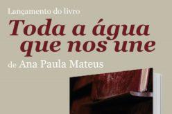 Livros | Ana Paula Mateus dá a conhecer a inquietude de 'Toda a água que nos une'