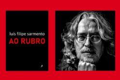 Livro | 'Ao Rubro: Poesia Reunida 1975-2020' coleta toda a obra publicada de Luís Filipe Sarmento