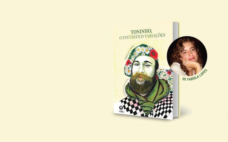 Livros | Fabíola Lopes lança 'Toninho o fantástico Variações'