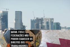 Trabalho | Qatar 2022: não esquecer os direitos de quem trabalha